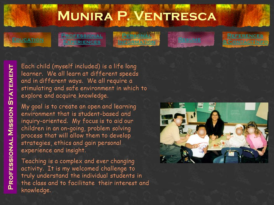 Munira P. Ventresca Personal Information Education Professional Mission Statement Each child (myself included) is a life long learner. We all learn at