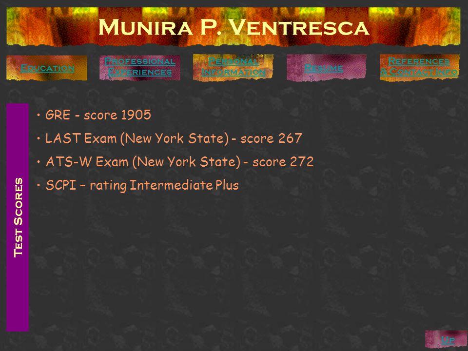 Test Scores GRE - score 1905 LAST Exam (New York State) - score 267 ATS-W Exam (New York State) - score 272 SCPI – rating Intermediate Plus Munira P.