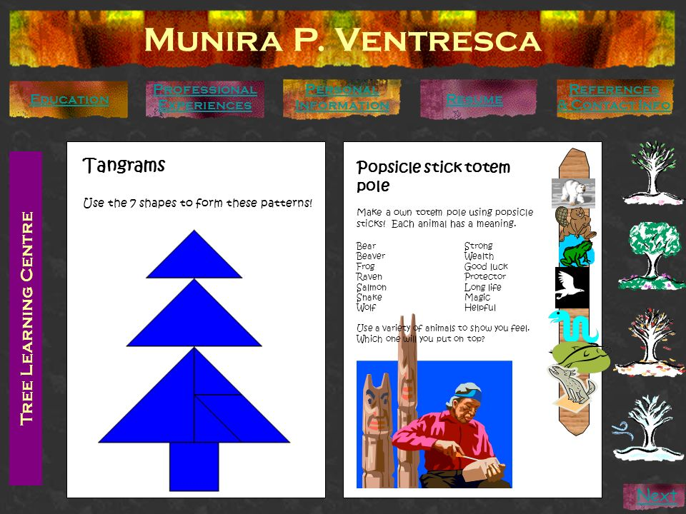 Tree Learning Centre Munira P. Ventresca Personal Information Education Professional Experiences References & Contact Info Resume Next Tangrams Use th