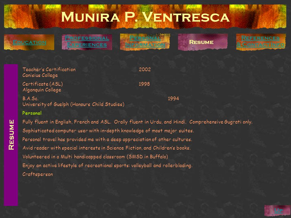Resume Munira P. Ventresca Personal Information Education Professional Experiences References & Contact Info Resume Teachers Certification2002 Canisiu