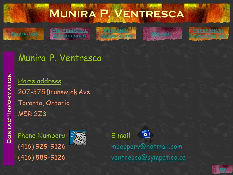 Munira P. Ventresca Personal Information Education Professional Experiences Contact Information Munira P. Ventresca Home address 207-375 Brunswick Ave
