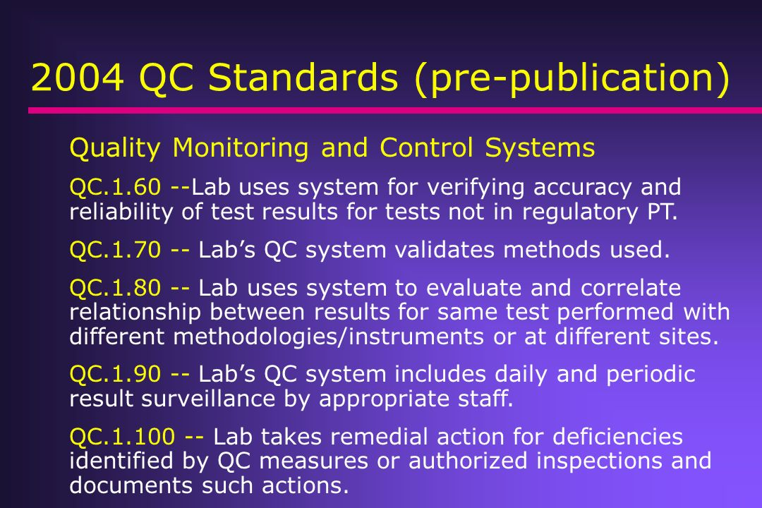 2004 QC Standards (pre-publication) Quality Monitoring and Control Systems QC.1.60 --Lab uses system for verifying accuracy and reliability of test re