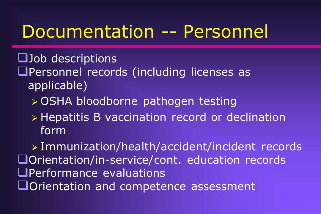 Documentation -- Personnel Job descriptions Personnel records (including licenses as applicable) OSHA bloodborne pathogen testing Hepatitis B vaccinat