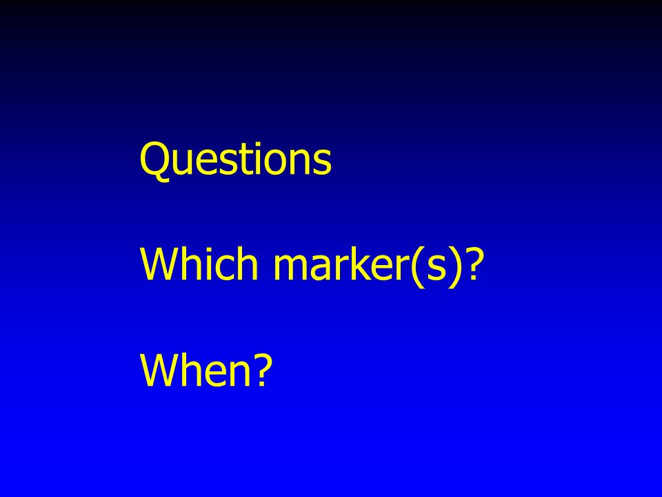 Questions Which marker(s) When