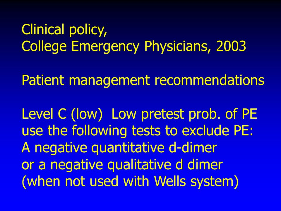 Clinical policy, College Emergency Physicians, 2003 Patient management recommendations Level C (low) Low pretest prob.
