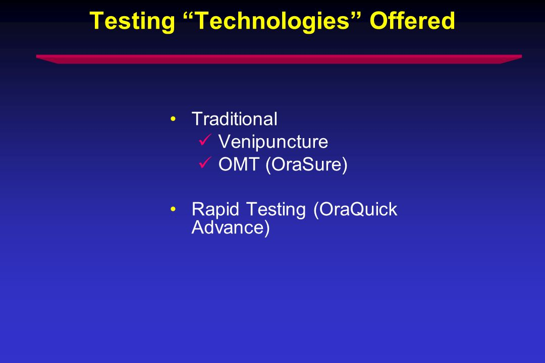 Testing Technologies Offered Traditional Venipuncture OMT (OraSure) Rapid Testing (OraQuick Advance)