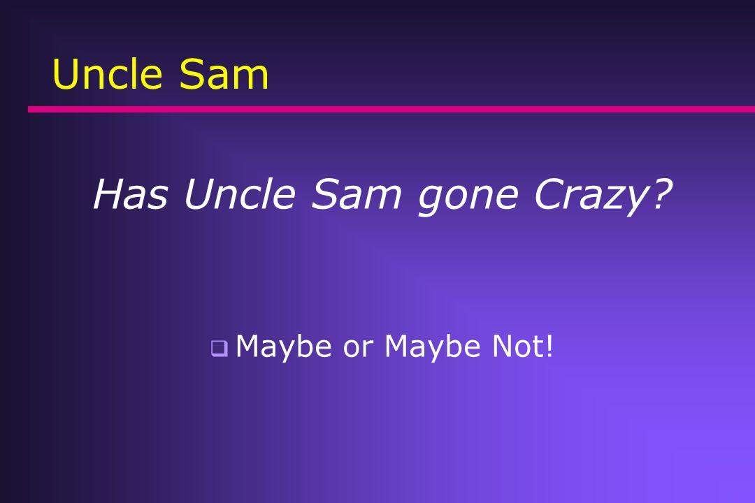 Uncle Sam Has Uncle Sam gone Crazy