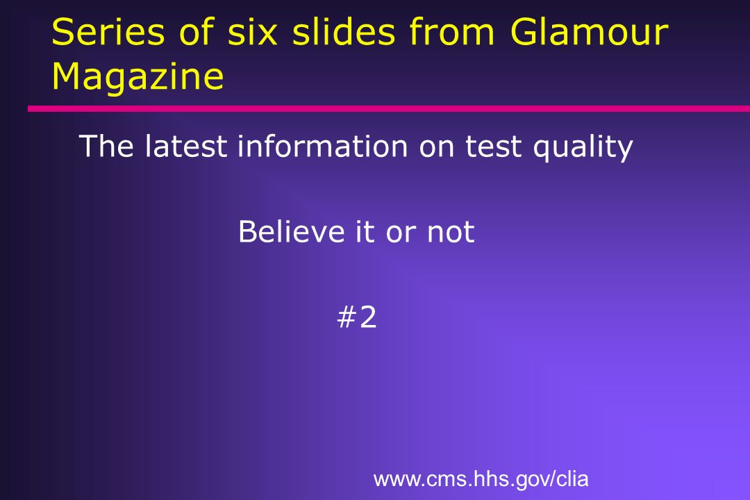Series of six slides from Glamour Magazine The latest information on test quality Believe it or not #1