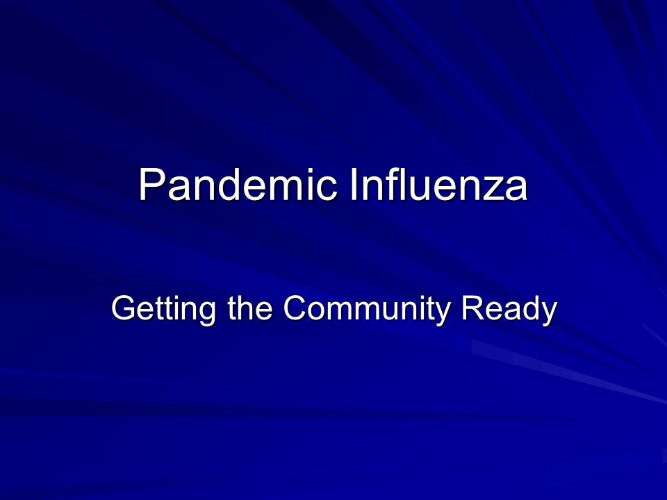 Pandemic Influenza Getting the Community Ready
