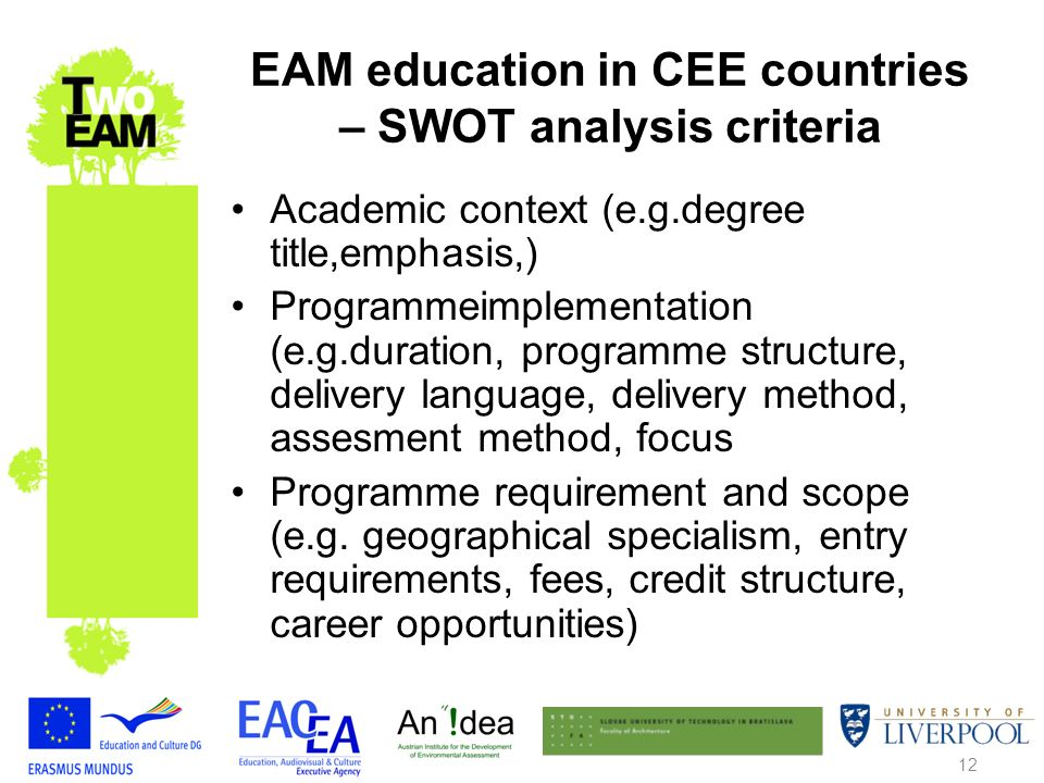 12 EAM education in CEE countries – SWOT analysis criteria Academic context (e.g.degree title,emphasis,) Programmeimplementation (e.g.duration, programme structure, delivery language, delivery method, assesment method, focus Programme requirement and scope (e.g.