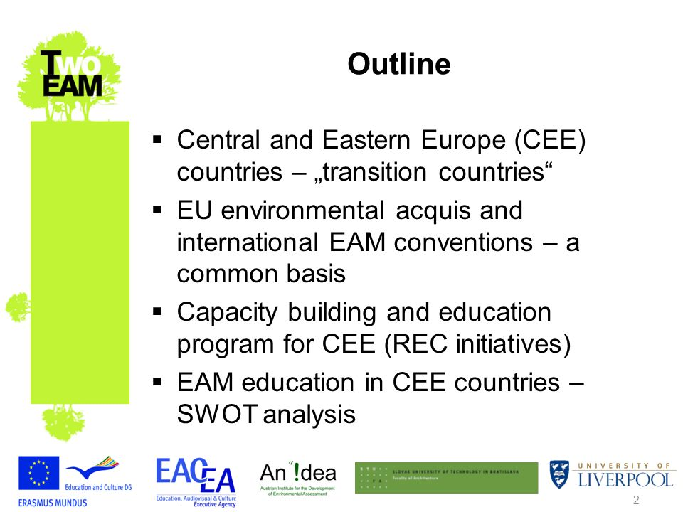 2 Outline Central and Eastern Europe (CEE) countries – transition countries EU environmental acquis and international EAM conventions – a common basis Capacity building and education program for CEE (REC initiatives) EAM education in CEE countries – SWOT analysis