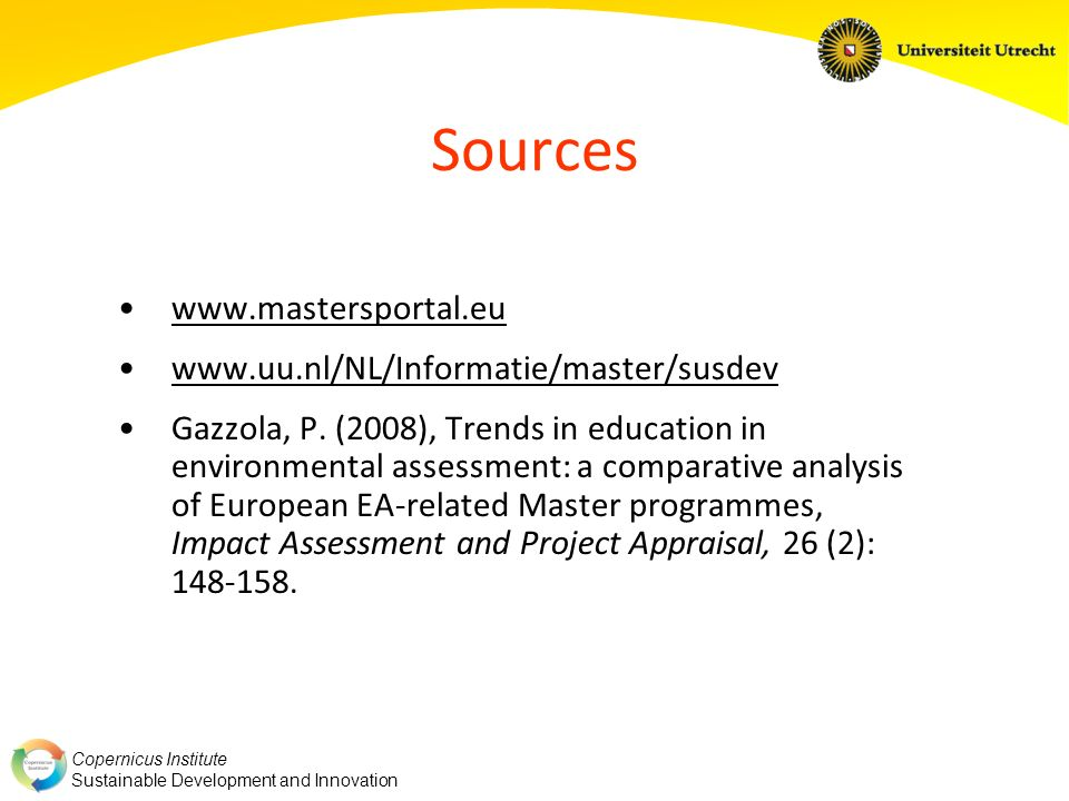 Copernicus Institute Sustainable Development and Innovation Sources www.mastersportal.eu www.uu.nl/NL/Informatie/master/susdev Gazzola, P. (2008), Tre