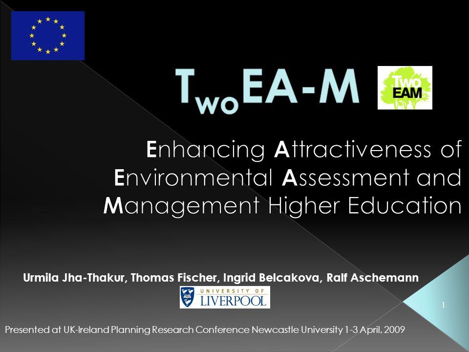 1 Presented at UK-Ireland Planning Research Conference Newcastle University 1-3 April, 2009 Urmila Jha-Thakur, Thomas Fischer, Ingrid Belcakova, Ralf Aschemann 1