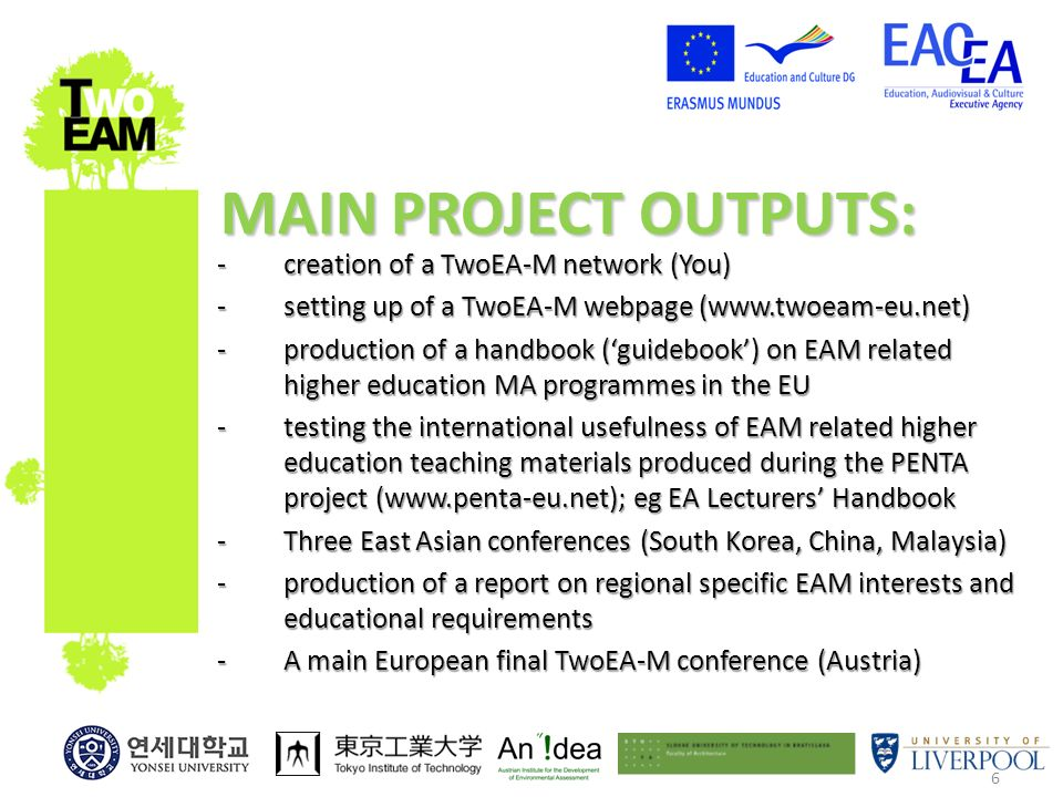 6 -creation of a TwoEA-M network (You) -setting up of a TwoEA-M webpage (  -production of a handbook (guidebook) on EAM related higher education MA programmes in the EU -testing the international usefulness of EAM related higher education teaching materials produced during the PENTA project (  eg EA Lecturers Handbook -Three East Asian conferences (South Korea, China, Malaysia) -production of a report on regional specific EAM interests and educational requirements -A main European final TwoEA-M conference (Austria) MAIN PROJECT OUTPUTS: