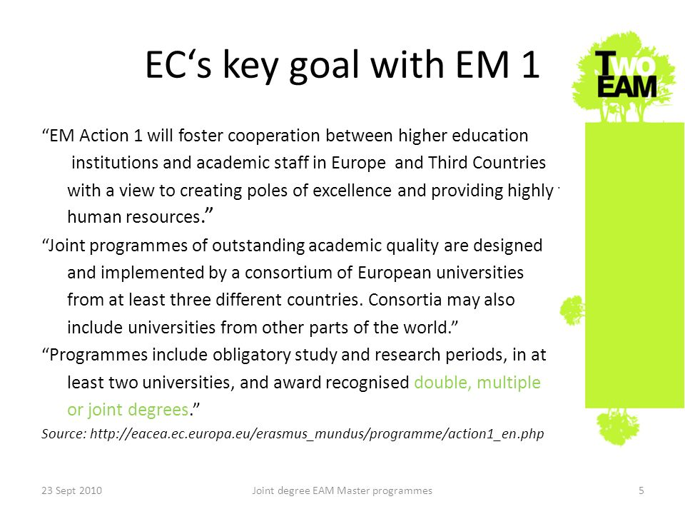 ECs key goal with EM 1 EM Action 1 will foster cooperation between higher education institutions and academic staff in Europe and Third Countries with a view to creating poles of excellence and providing highly trained human resources.