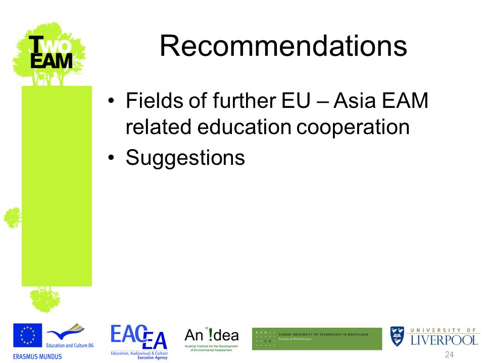 24 Recommendations Fields of further EU – Asia EAM related education cooperation Suggestions