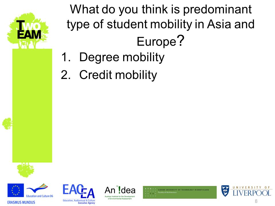 8 What do you think is predominant type of student mobility in Asia and Europe .