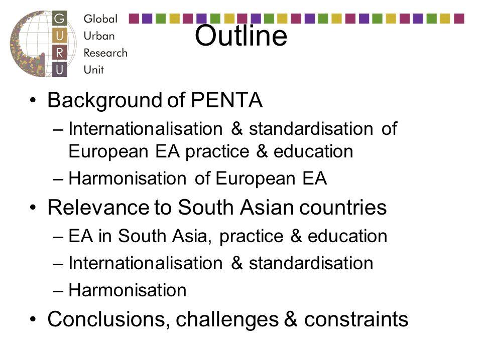 Outline Background of PENTA –Internationalisation & standardisation of European EA practice & education –Harmonisation of European EA Relevance to Sou