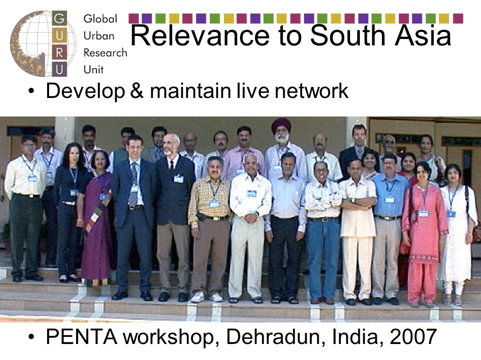 Relevance to South Asia Develop & maintain live network PENTA workshop, Dehradun, India, 2007