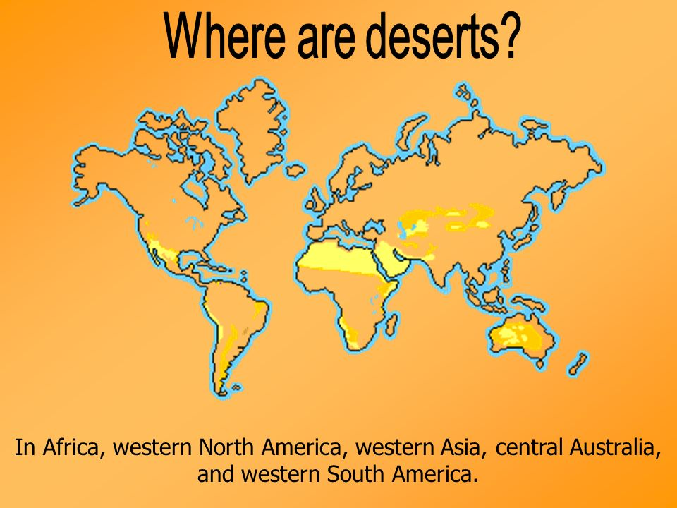 In Africa, western North America, western Asia, central Australia, and western South America.