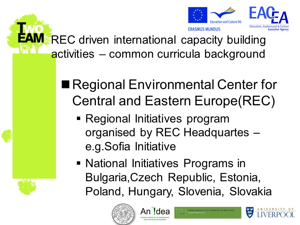 REC driven international capacity building activities – common curricula background Regional Environmental Center for Central and Eastern Europe(REC) Regional Initiatives program organised by REC Headquartes – e.g.Sofia Initiative National Initiatives Programs in Bulgaria,Czech Republic, Estonia, Poland, Hungary, Slovenia, Slovakia