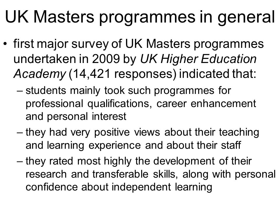 UK Masters programmes in general first major survey of UK Masters programmes undertaken in 2009 by UK Higher Education Academy (14,421 responses) indi