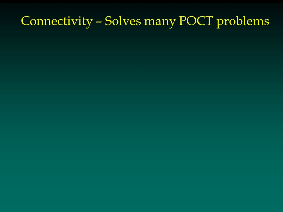Connectivity – Solves many POCT problems