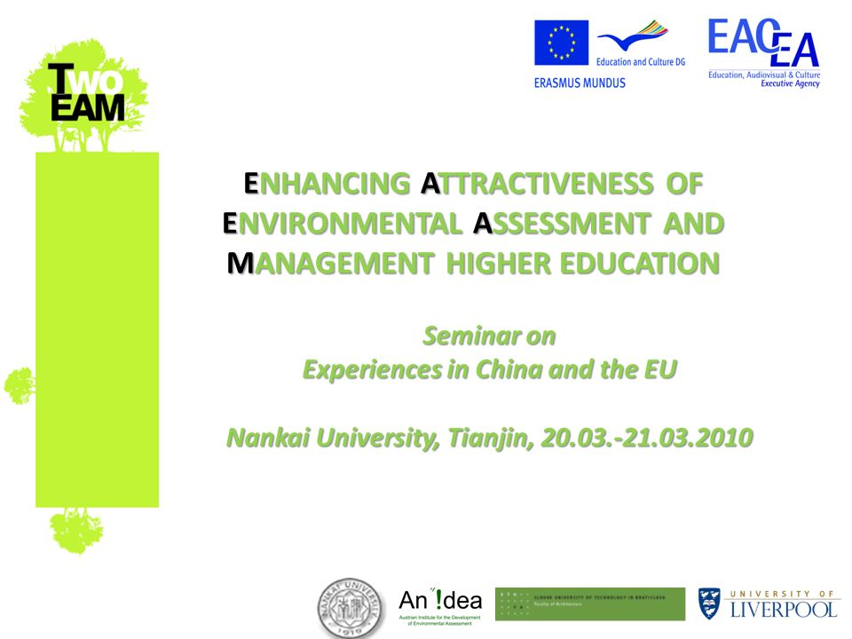 ENHANCING ATTRACTIVENESS OF ENVIRONMENTAL ASSESSMENT AND MANAGEMENT HIGHER EDUCATION Seminar on Experiences in China and the EU Nankai University, Tia