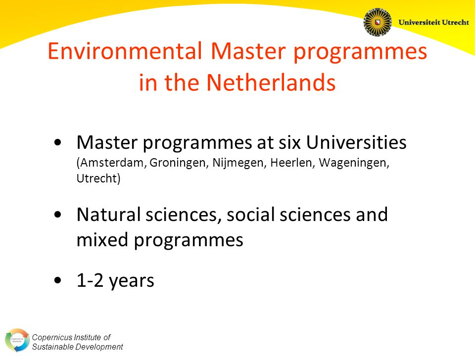 Copernicus Institute of Sustainable Development Environmental Master programmes in the Netherlands Master programmes at six Universities (Amsterdam, G