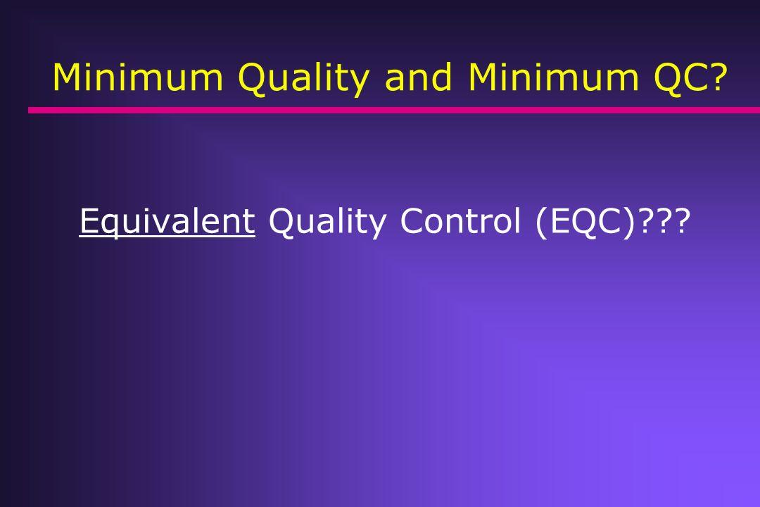 Minimum Quality and Minimum QC? Equivalent Quality Control (EQC)???