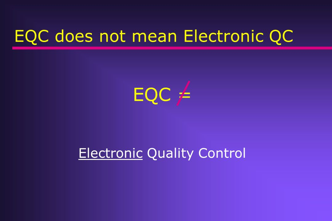 EQC does not mean Electronic QC EQC = Electronic Quality Control