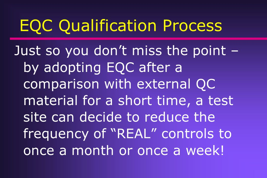 EQC Qualification Process Just so you dont miss the point – by adopting EQC after a comparison with external QC material for a short time, a test site