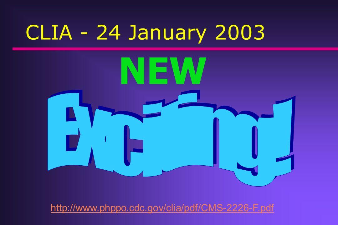 CLIA - 24 January 2003 NEW http://www.phppo.cdc.gov/clia/pdf/CMS-2226-F.pdf