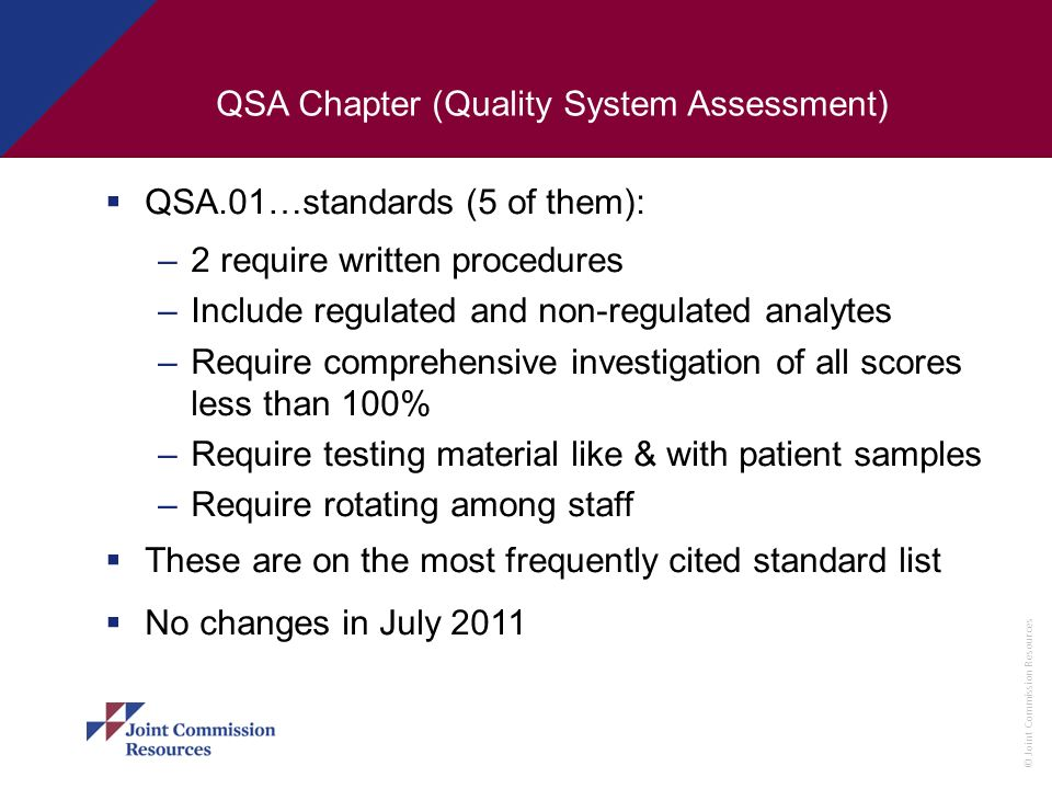 © Joint Commission Resources QSA Chapter (Quality System Assessment) QSA.01…standards (5 of them): –2 require written procedures –Include regulated an