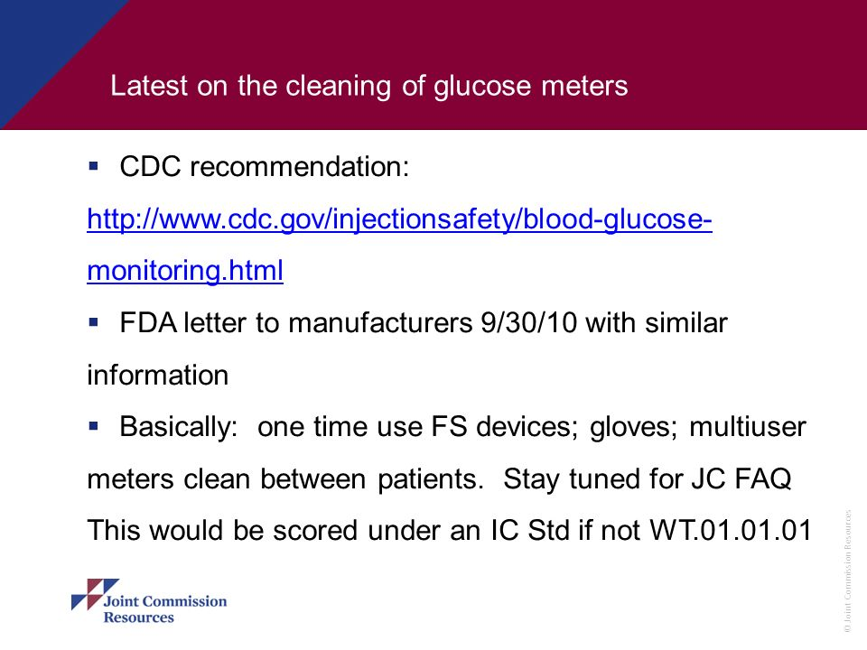 © Joint Commission Resources Latest on the cleaning of glucose meters CDC recommendation: http://www.cdc.gov/injectionsafety/blood-glucose- monitoring