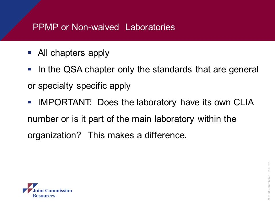 © Joint Commission Resources PPMP or Non-waived Laboratories All chapters apply In the QSA chapter only the standards that are general or specialty sp