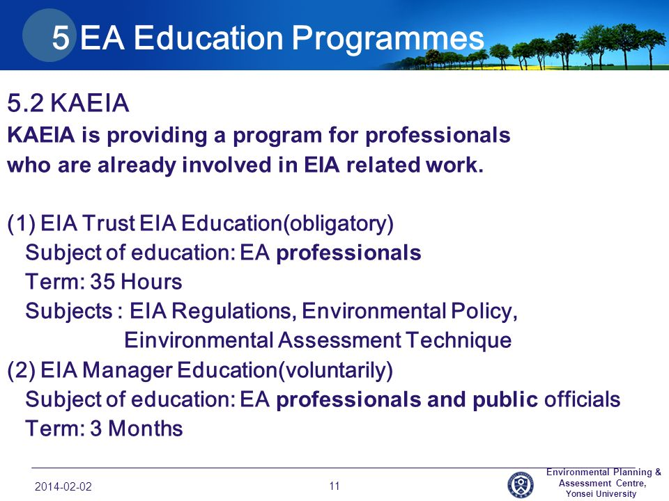 5 EA Education Programmes 5.2 KAEIA KAEIA is providing a program for professionals who are already involved in EIA related work.