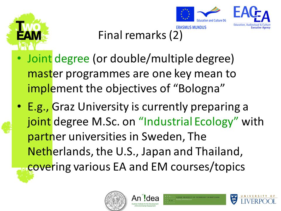 Final remarks (2) Joint degree (or double/multiple degree) master programmes are one key mean to implement the objectives of Bologna E.g., Graz University is currently preparing a joint degree M.Sc.