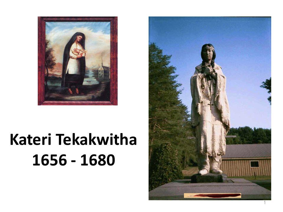Kateri Tekakwitha 1656 - 1680 1