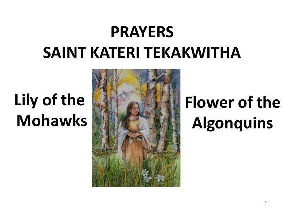 PRAYERS SAINT KATERI TEKAKWITHA Lily of the Mohawks Flower of the Algonquins 2