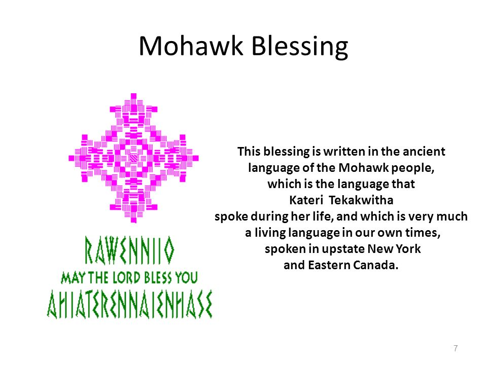 Mohawk Blessing This blessing is written in the ancient language of the Mohawk people, which is the language that Kateri Tekakwitha spoke during her l