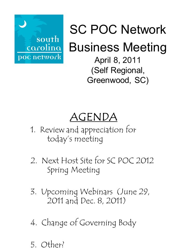 SC POC Network Business Meeting April 8, 2011 (Self Regional, Greenwood, SC) AGENDA 1.
