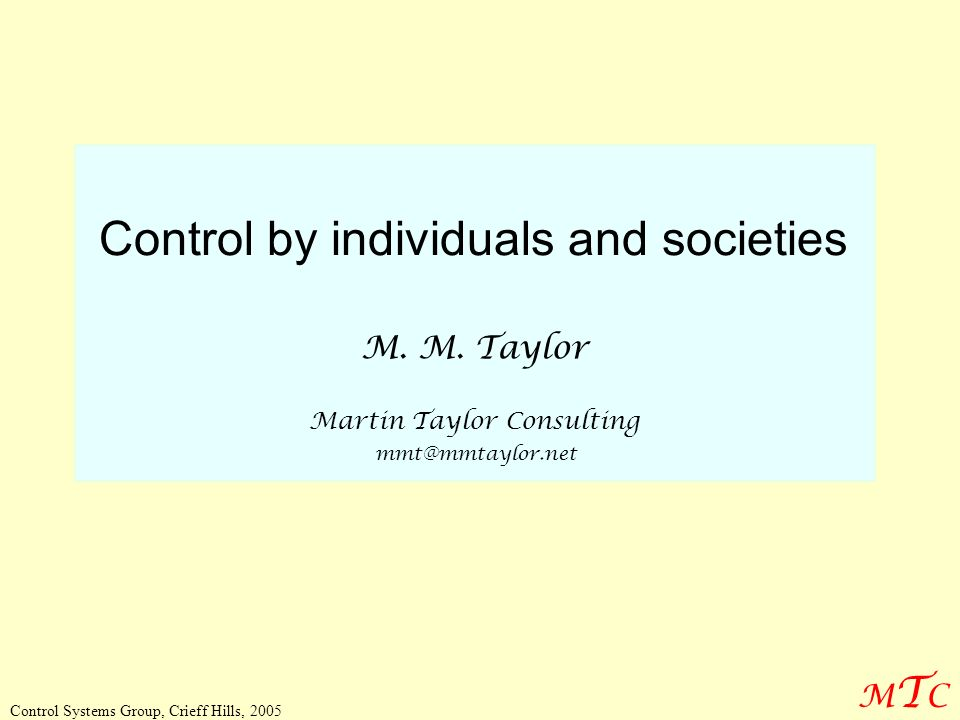 MTCMTC Control Systems Group, Crieff Hills, 2005 Control by individuals and societies M.