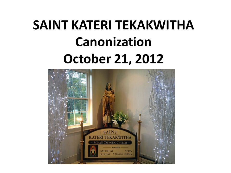SAINT KATERI TEKAKWITHA Canonization October 21, 2012