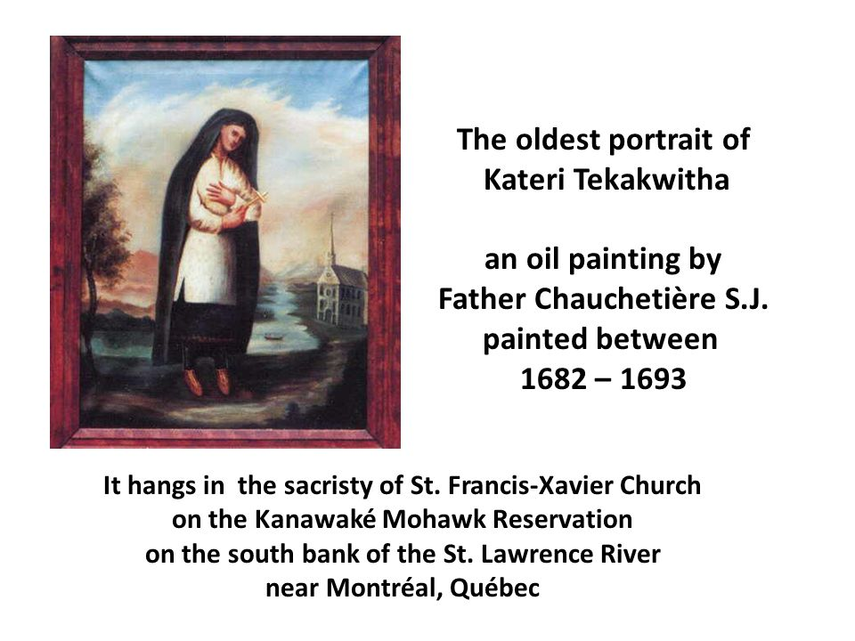The oldest portrait of Kateri Tekakwitha an oil painting by Father Chauchetière S.J.