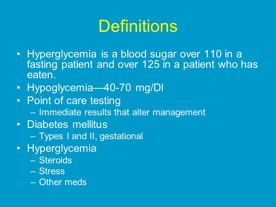 Definitions Hyperglycemia is a blood sugar over 110 in a fasting patient and over 125 in a patient who has eaten.