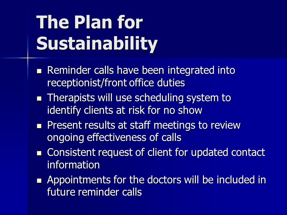 The Plan for Sustainability Reminder calls have been integrated into receptionist/front office duties Reminder calls have been integrated into recepti
