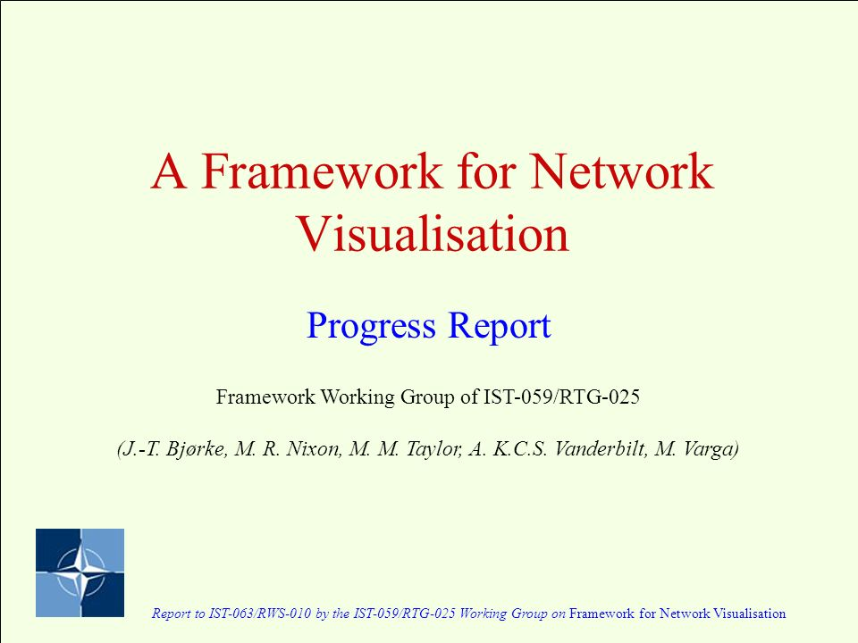 A Framework for Network Visualisation Progress Report Report to IST-063/RWS-010 by the IST-059/RTG-025 Working Group on Framework for Network Visualisation Framework Working Group of IST-059/RTG-025 (J.-T.