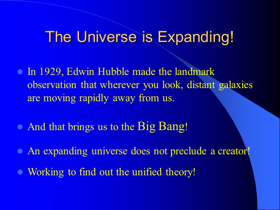 The Universe is Expanding! In 1929, Edwin Hubble made the landmark observation that wherever you look, distant galaxies are moving rapidly away from u