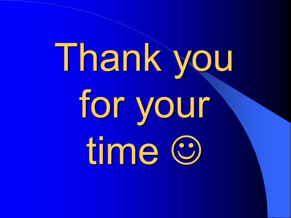 Thank you for your time Thank you for your time